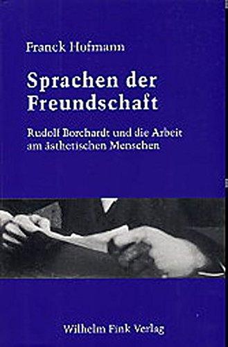 Sprachen der Freundschaft. Rudolf Borchardt und die Arbeit am ästhetischen Menschen