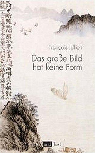 Das große Bild hat keine Form: Francois Jullien