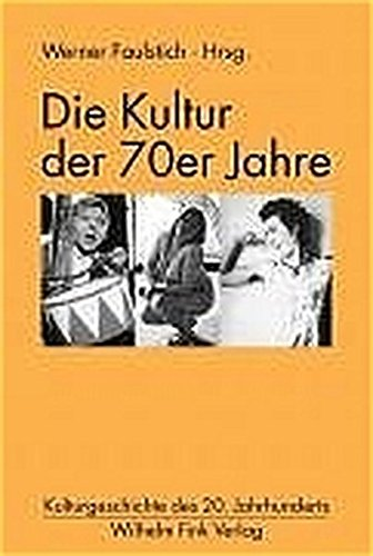 Die Kultur der 70er Jahre: Werner Faulstich