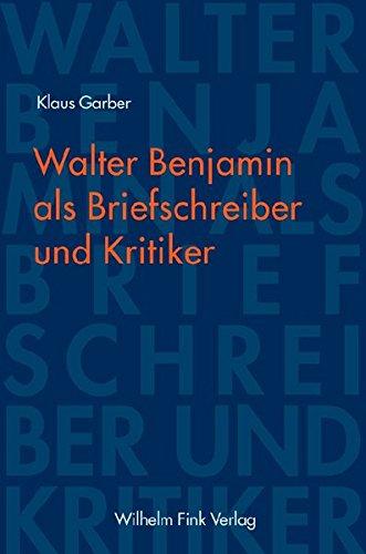 Walter Benjamin als Briefschreiber und Kritiker: Klaus Garber