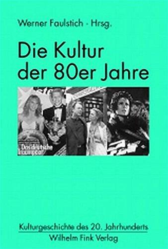 Die Kultur der 80er Jahre: Werner Faulstich