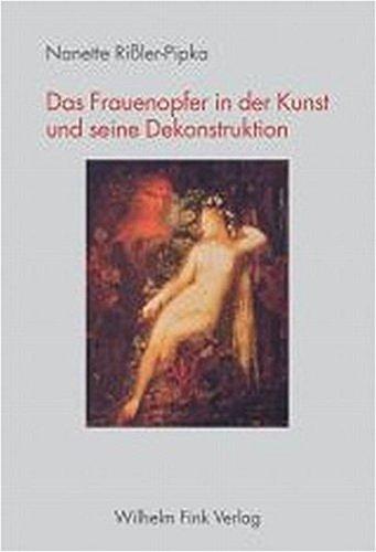 Das Frauenopfer in der Kunst und seine Dekonstruktion: Nanette Rissler-Pipka