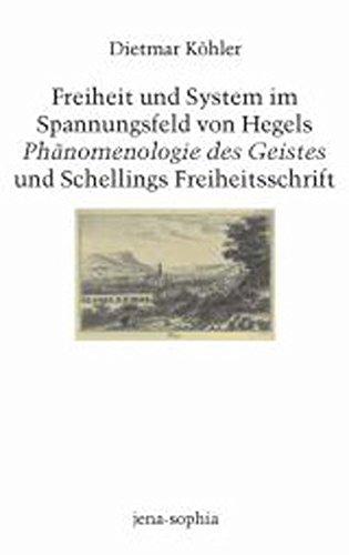 Freiheit und System im Spannungsfeld von Hegels Phänomenologie des Geistes und Schellings ...
