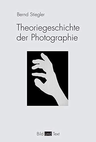 Theoriegeschichte der Photographie: Bernd Stiegler