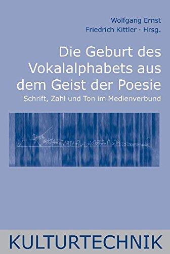 Die Geburt des Vokalalphabets aus dem Geist der Poesie: Wolfgang Ernst