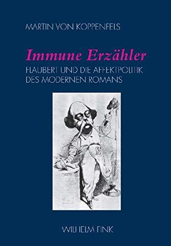 9783770543861: Immune Erzähler: Flaubert und die Affektpolitik des modernen Romans