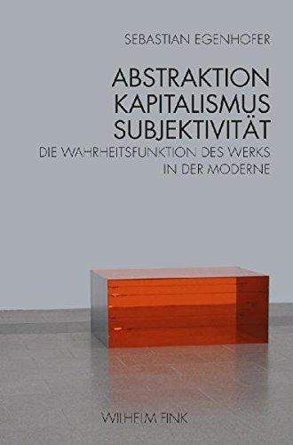 9783770543977: Abstraktion - Kapitalismus - Subjektivität: Die Wahrheitsfunktion des Werks in der Moderne