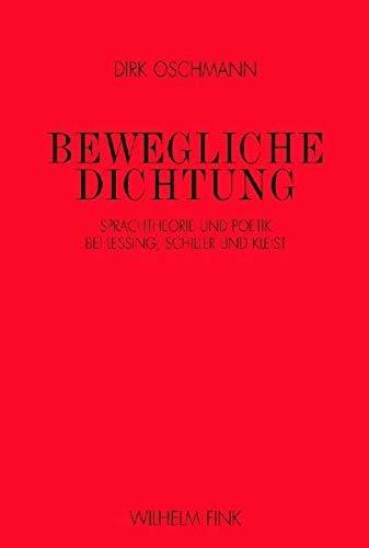 9783770544066: Bewegliche Dichtung: Sprachtheorie und Poetik bei Lessing, Schiller und Kleist