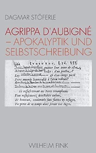 Agrippa d'Aubigné - Apokalyptik und Selbstschreibung: Dagmar Stöferle