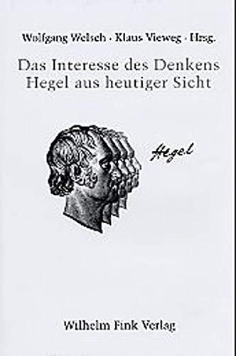 Das Interesse des Denkens: Hegel aus heutiger Sicht: Wolfgang Welsch