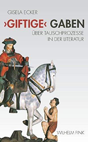 9783770545667: 'Giftige' Gaben: Über symbolische Tauschprozesse in der Literatur