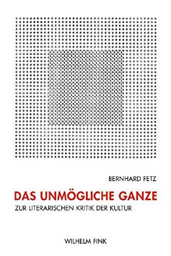9783770546596: Das unmögliche Ganze: Zur literarischen Kritik der Kultur
