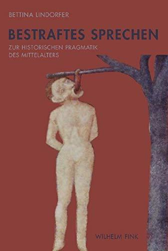 Bestraftes Sprechen: Zur historischen Pragmatik des Mittelalters (Paperback): Bettina Lindorfer