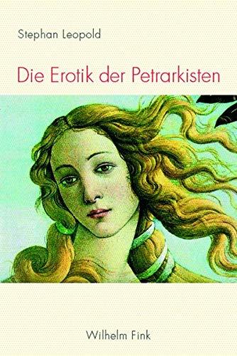 9783770549016: Die Erotik der Petrarkisten: Poetik, Körperlichkeit und Subjektivität in romanischer Lyrik Früher Neuzeit