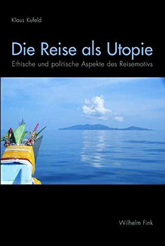 9783770549375: Die Reise als Utopie: Ethische und politische Aspekte des Reisemotivs