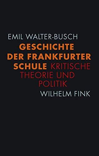 9783770549436: Geschichte der Frankfurter Schule: Kritische Theorie und Politik