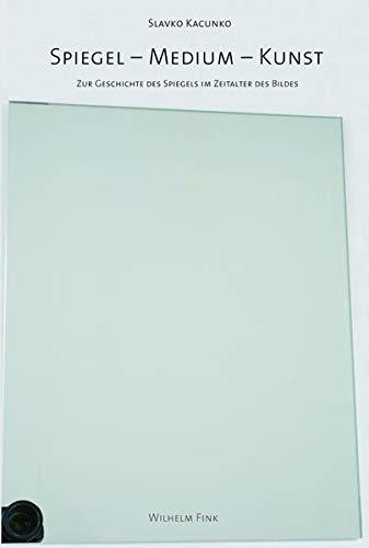 9783770550074: Spiegel. Medium. Kunst: Zur Geschichte des Spiegels im Zeitalter des Bildes