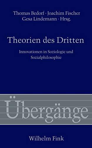 Theorien des Dritten. Innovationen in Soziologie und: Thomas Bedorf, Joachim
