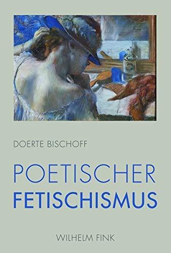 Poetischer Fetischismus: Doerte Bischoff