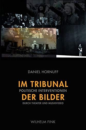 Im Tribunal der Bilder: Politische Interventionen durch Theater und Musikvideo (Paperback): Daniel ...