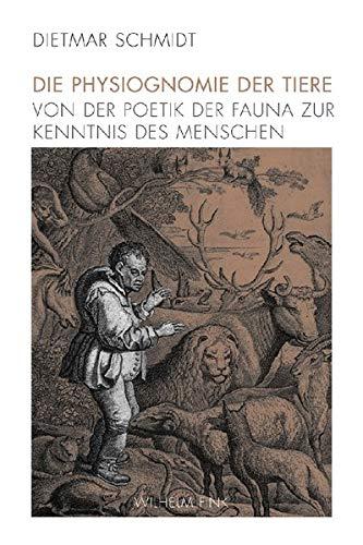 Die Physiognomie der Tiere: Von der Poetik der Fauna zur Kenntnis des Menschen: Dietmar Schmidt
