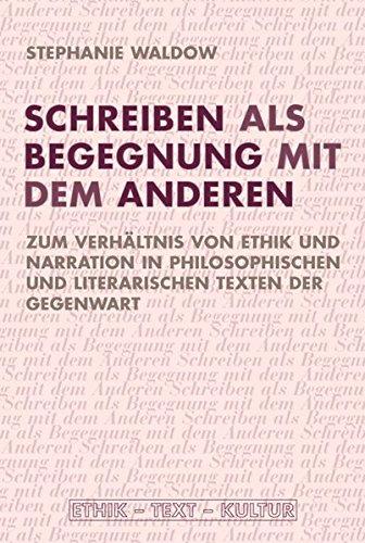 Schreiben als Begegnung mit dem anderen - Zum Verhältnis von Ethik und Narration in ...