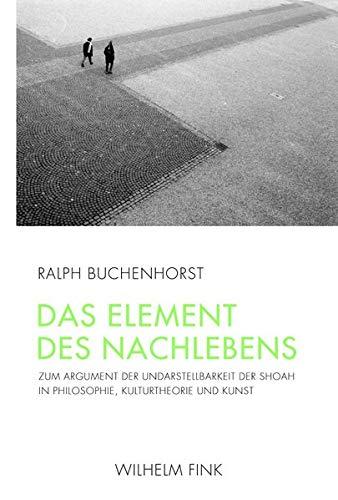 9783770552474: Das Element des Nachlebens: Zur Frage der Darstellbarkeit der Shoah in Philosophie, Kulturtheorie und Kunst