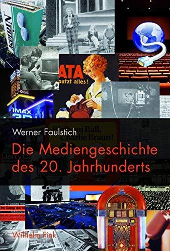 Die Mediengeschichte des 20. Jahrhunderts: Werner Faulstich