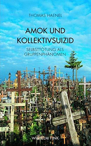 9783770552696: Amok und Kollektivsuizid: Selbstt�tung als Gruppenph�nomen