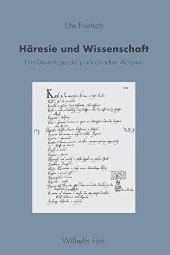 Haresie und Wissenschaft: Eine Genealogie der paracelsischen Alchemie: Ute Frietsch