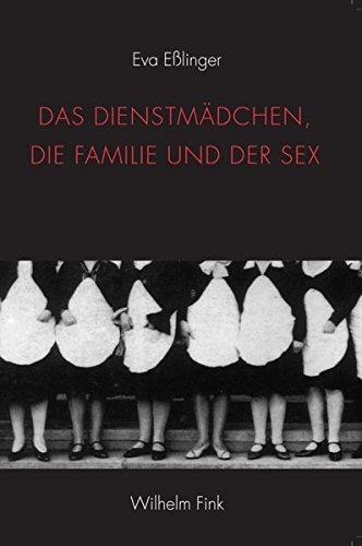 9783770554911: Das Dienstm�dchen, die Familie und der Sex: Zur Geschichte einer irregul�ren Beziehung in der europ�ischen Literatur