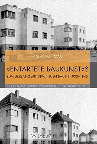 Entartete Baukunst ?: Zum Umgang mit dem Neuen Bauen 1933-1945 (Hardback): Anke Blümm