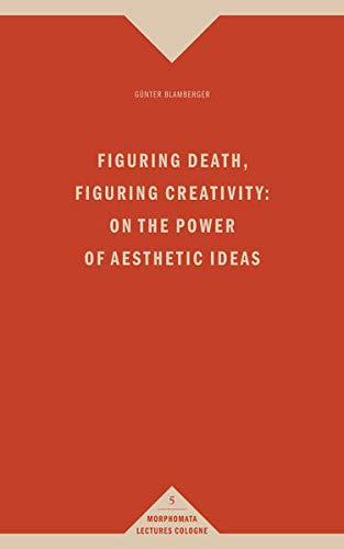 9783770556052: Figuring Death, Figuring Creativity: On the Power of Aesthetic Ideas