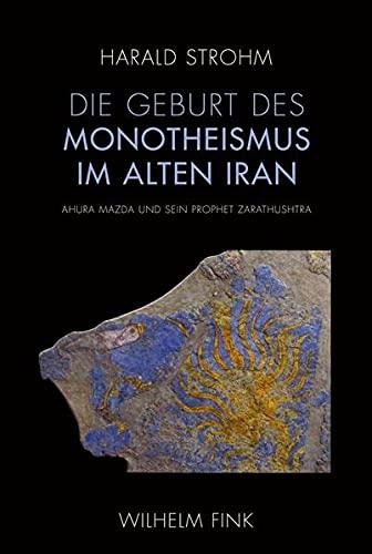 Die Geburt des Monotheismus im alten Iran: Harald Strohm