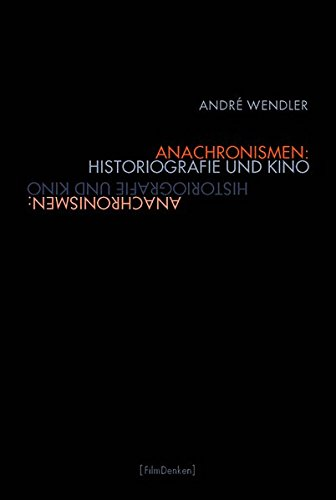 Anachronismen: Historiografie und Kino: André Wendler