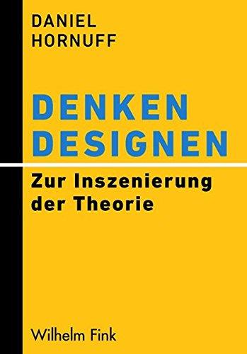 9783770557592: Denken designen: Zur Inszenierung der Theorie