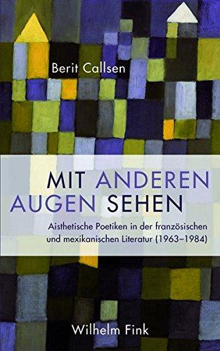 9783770557691: Mit anderen Augen sehen: Aisthetische Poetiken in der franz�sischen und mexikanischen Literatur (1963-1984)
