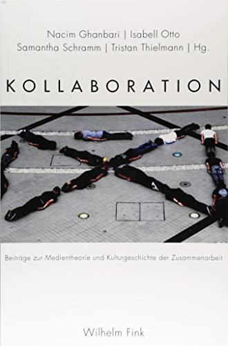 9783770558407: Kollaboration: Beiträge zu Medientheorie und Kulturgeschichte der Zusammenarbeit