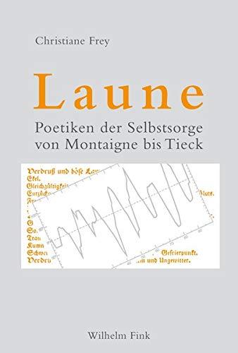 9783770558636: Laune: Poetiken der Selbstsorge von Montaigne bis Tieck