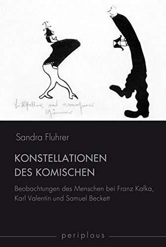 Konstellationen des Komischen: Beobachtungen des Menschen bei Franz Kafka, Karl Valentin und Samuel...
