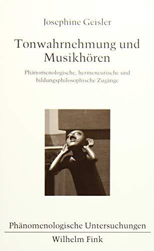 Tonwahrnehmung und Musikhören: Phänomenologische, hermeneutische und bildungsphilosophische Zugänge...