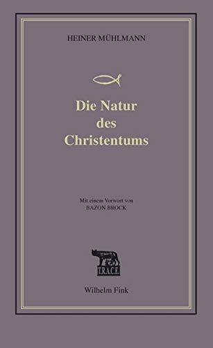 Die Natur des Christentums (Hardback): Heiner Mühlmann