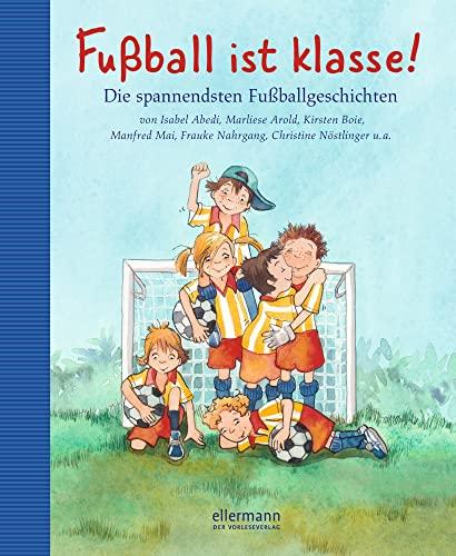9783770724673: Fußball ist klasse!: Die spannendsten Fußballgeschichten