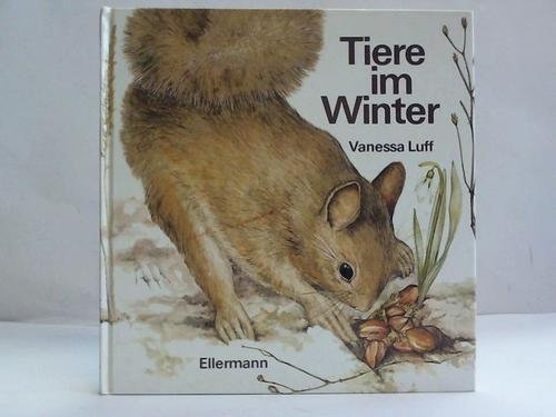 Tiere im Winter. gemalt und geschrieben von Vanessa Luff. Übersetzt von Una Jacobs. - Luff, Vanessa