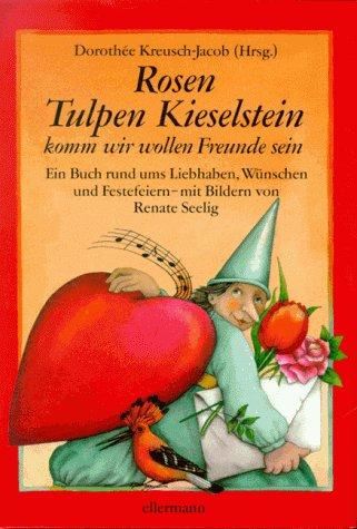 9783770763030: Rosen, Tulpen, Kieselstein - komm wir wollen Freunde sein. Anthologie