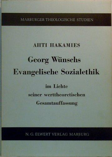 9783770805419: Georg Wunschs evangelische Sozialethik: Im Lichte seiner werttheoretischen Gesamtauffassung (Marburger theologische Studien) (German Edition)