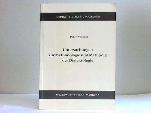 Untersuchungen zur Methodologie und Methodik der Dialektologie.: Wagener, Peter: