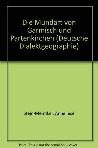 Die Mundart von Garmisch und Partenkirchen (Deutsche Dalektgeographie, 93): Anneliese ...