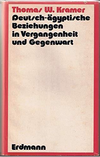 Deutsch-ägyptische Beziehungen in Vergangenheit und Gegenwart. Wissenschaftlich-publizistische: Kramer, Thomas W.:
