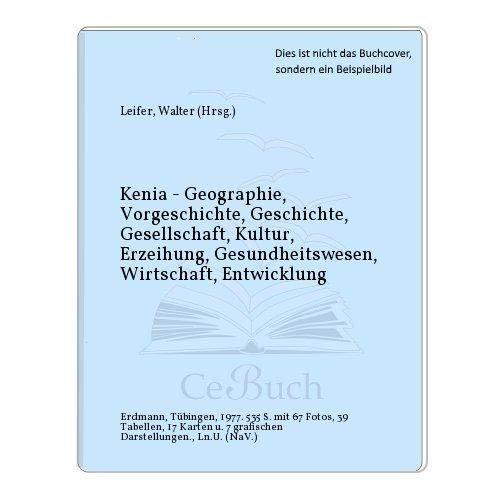 Kenia - Geographie, Vorgeschichte, Geschichte, Gesellschaft, Kultur,: Hrsg.) Leifer, Walter: